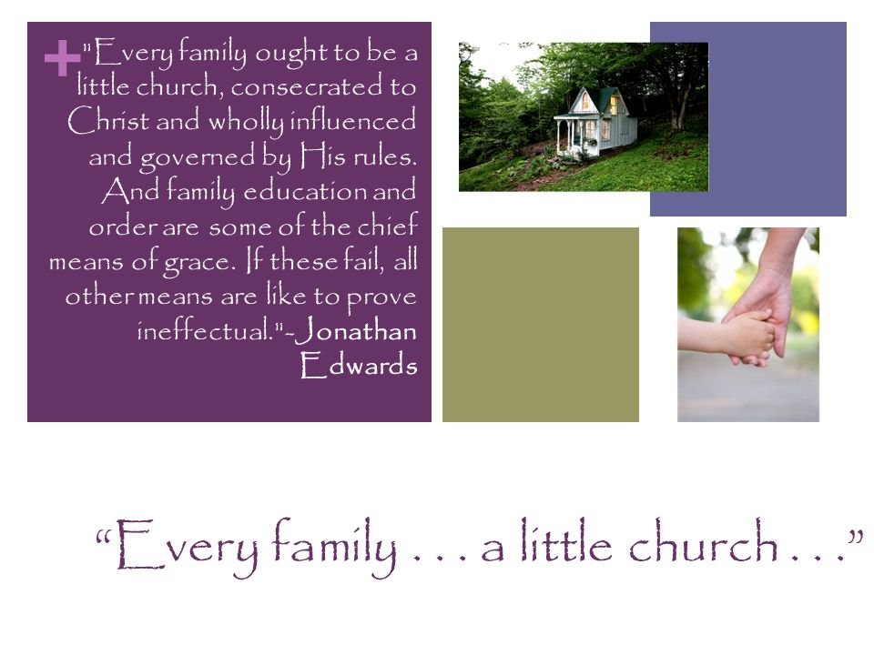 + Every family... a little church...