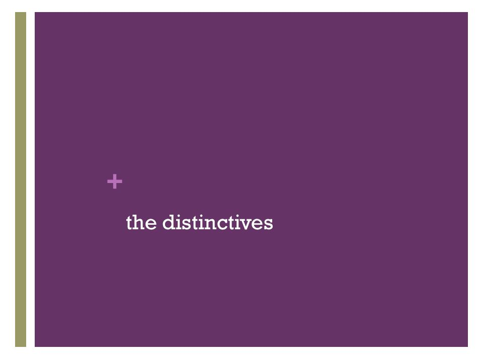 + the distinctives