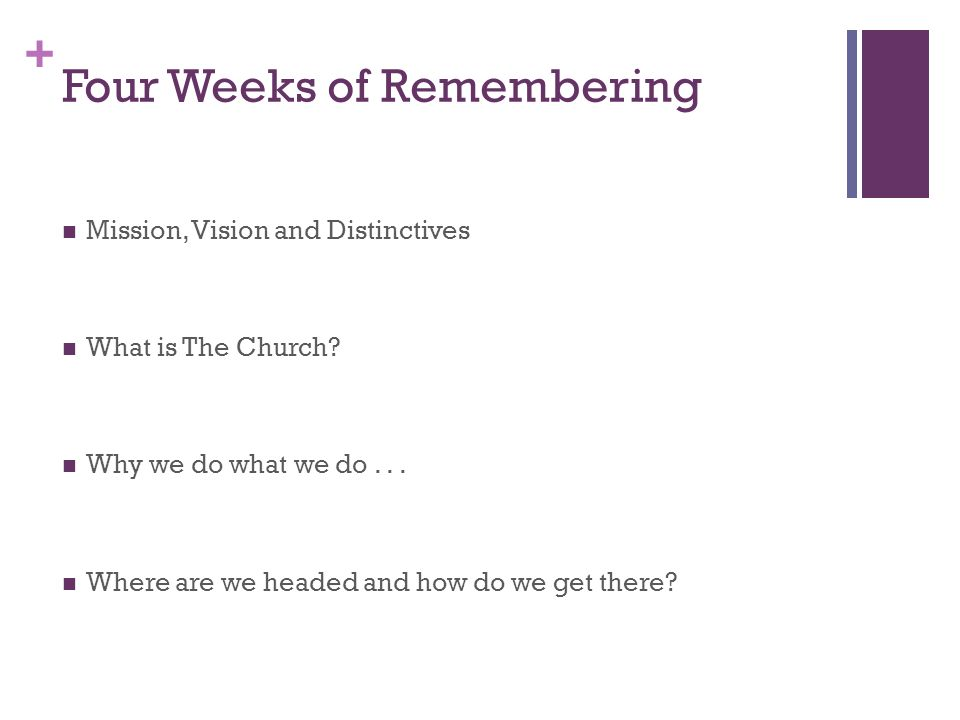 + Four Weeks of Remembering Mission, Vision and Distinctives What is The Church.