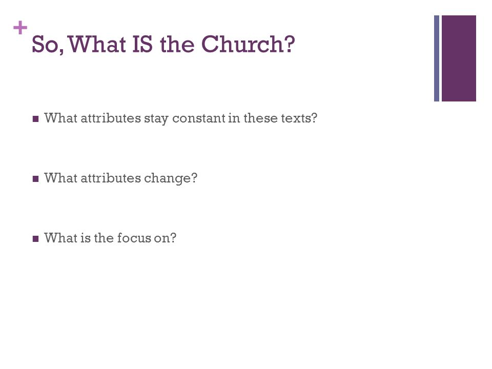 + So, What IS the Church. What attributes stay constant in these texts.