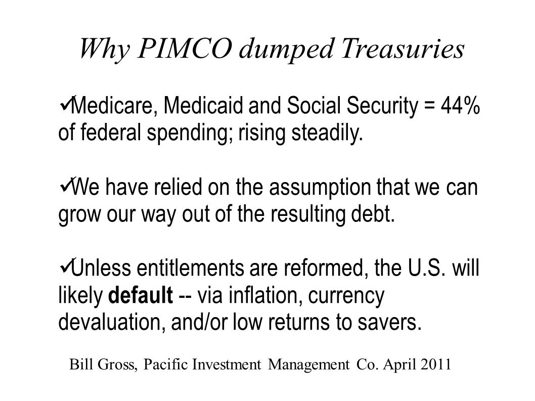 Why PIMCO dumped Treasuries Medicare, Medicaid and Social Security = 44% of federal spending; rising steadily.
