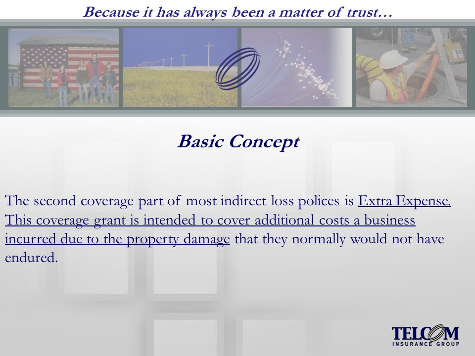 Because it has always been a matter of trust… Basic Concept The second coverage part of most indirect loss polices is Extra Expense.
