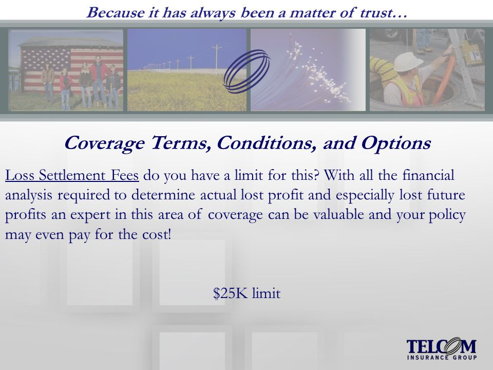 Because it has always been a matter of trust… Coverage Terms, Conditions, and Options Loss Settlement Fees do you have a limit for this.