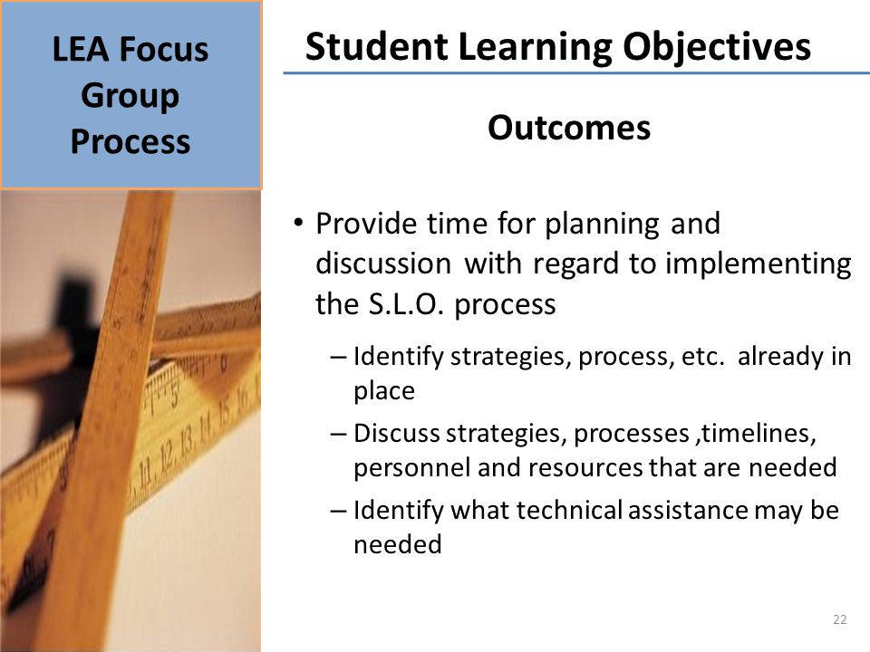 Outcomes Provide time for planning and discussion with regard to implementing the S.L.O.