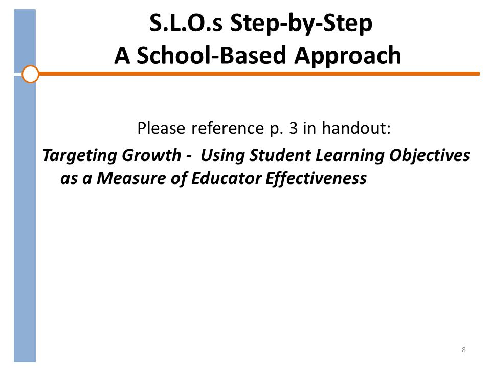 S.L.O.s Step-by-Step A School-Based Approach Please reference p.