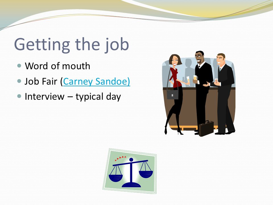 Getting the job Word of mouth Job Fair (Carney Sandoe)Carney Sandoe) Interview – typical day