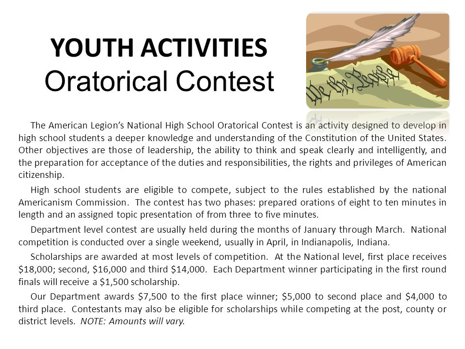 YOUTH ACTIVITIES Oratorical Contest The American Legions National High School Oratorical Contest is an activity designed to develop in high school students a deeper knowledge and understanding of the Constitution of the United States.