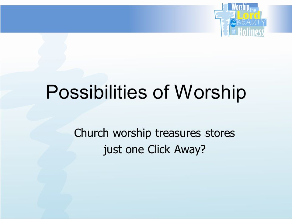 Possibilities of Worship Church worship treasures stores just one Click Away