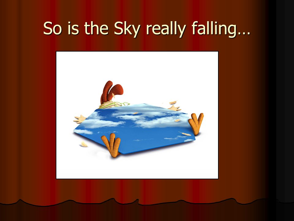 So is the Sky really falling…