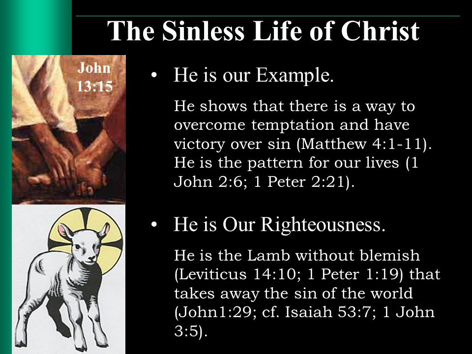 The Sinless Life of Christ He is Our Righteousness.