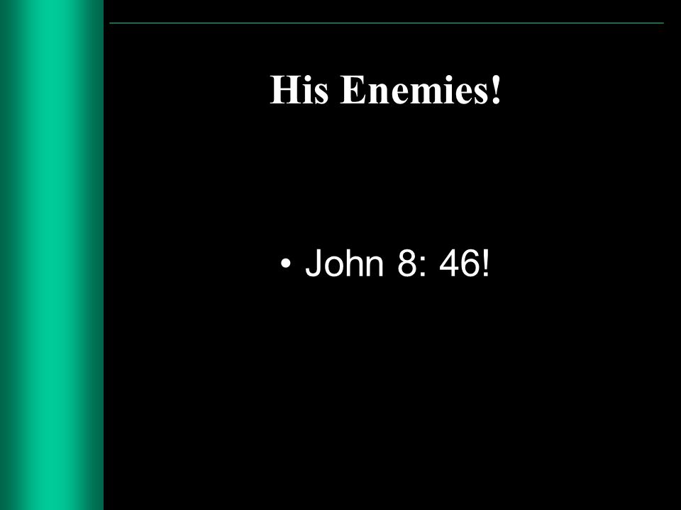 His Enemies! John 8: 46!