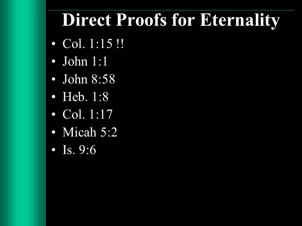 Direct Proofs for Eternality Col. 1:15 !! John 1:1 John 8:58 Heb. 1:8 Col. 1:17 Micah 5:2 Is. 9:6