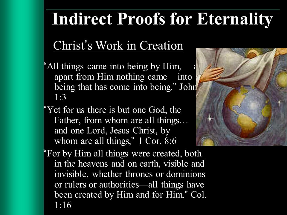 Indirect Proofs for Eternality All things came into being by Him, and apart from Him nothing came into being that has come into being.