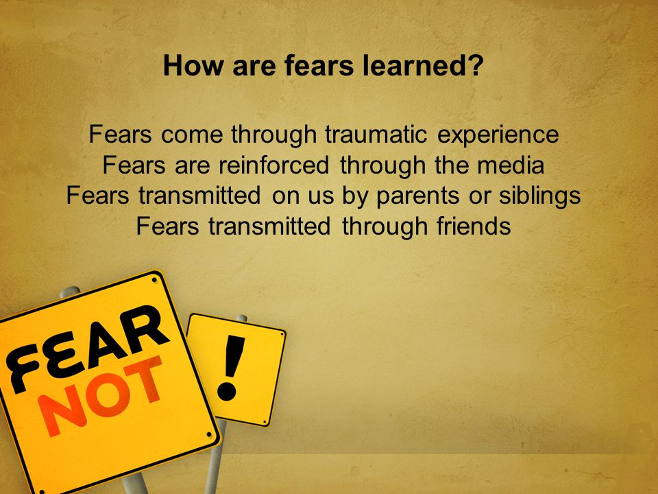 How are fears learned.