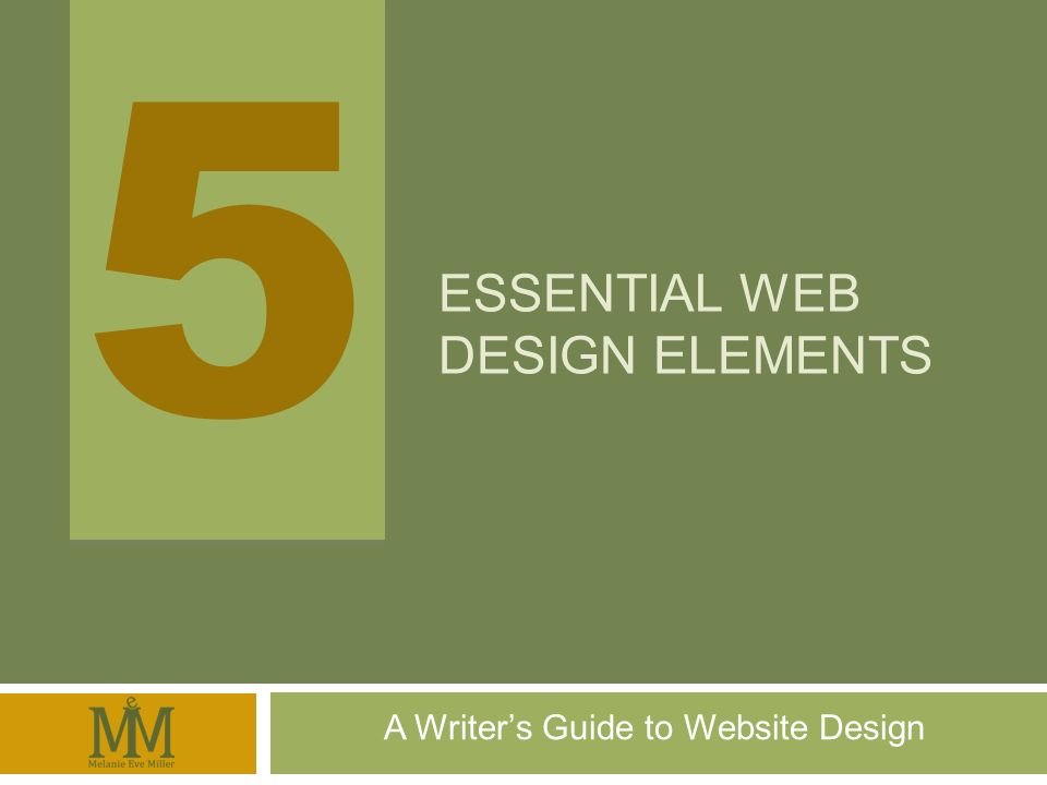 5 5 ESSENTIAL WEB DESIGN ELEMENTS A Writers Guide to Website Design