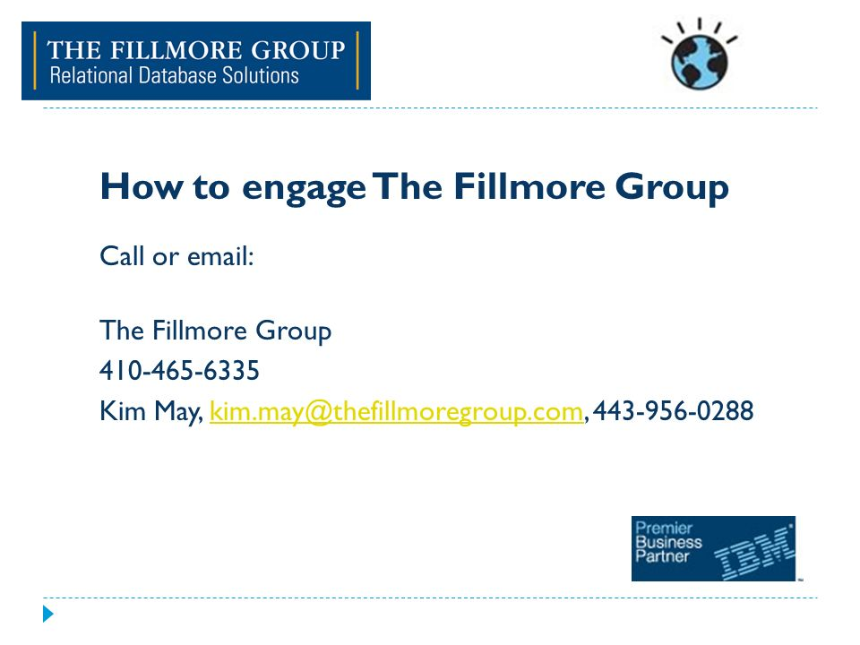 How to engage The Fillmore Group Call or email: The Fillmore Group 410-465-6335 Kim May, kim.may@thefillmoregroup.com, 443-956-0288kim.may@thefillmoregroup.com