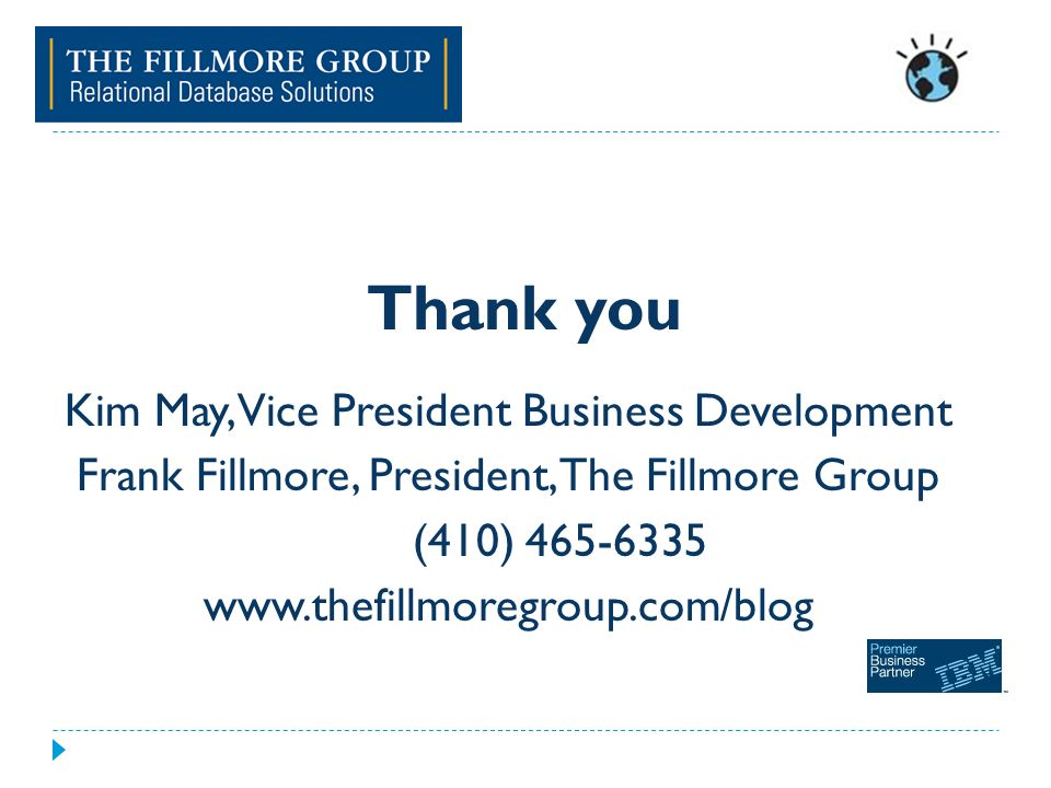 Thank you Kim May, Vice President Business Development Frank Fillmore, President, The Fillmore Group (410) 465-6335 www.thefillmoregroup.com/blog