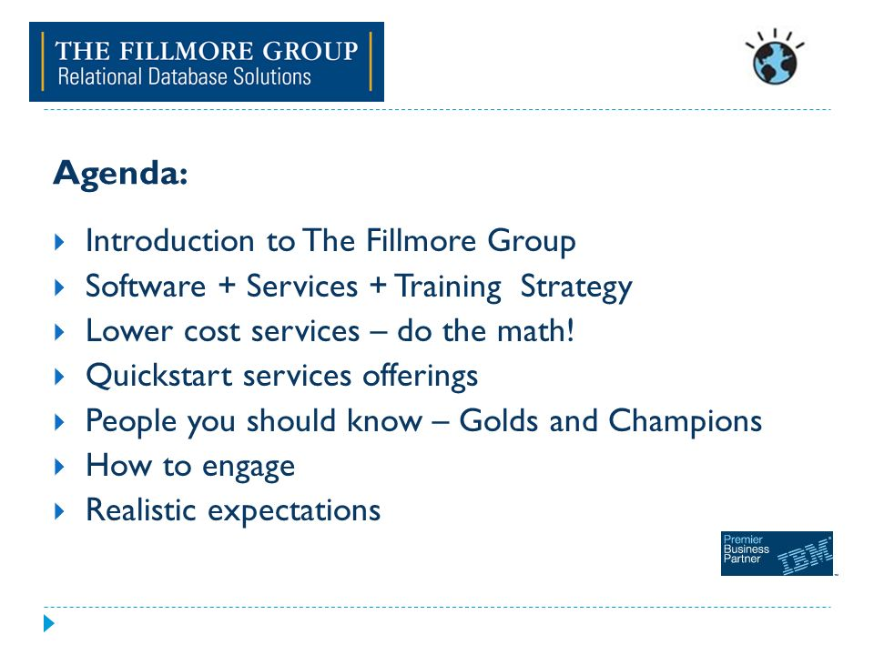 Agenda : Introduction to The Fillmore Group Software + Services + Training Strategy Lower cost services – do the math.