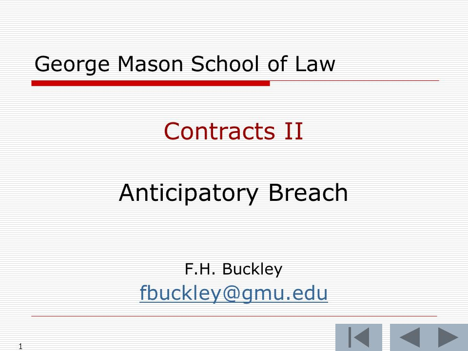 1 George Mason School of Law Contracts II Anticipatory Breach F.H. Buckley