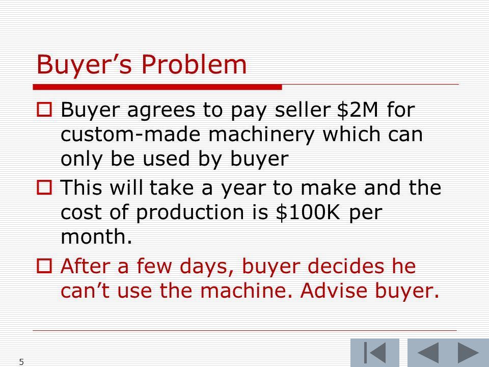 Buyers Problem Buyer agrees to pay seller $2M for custom-made machinery which can only be used by buyer This will take a year to make and the cost of production is $100K per month.