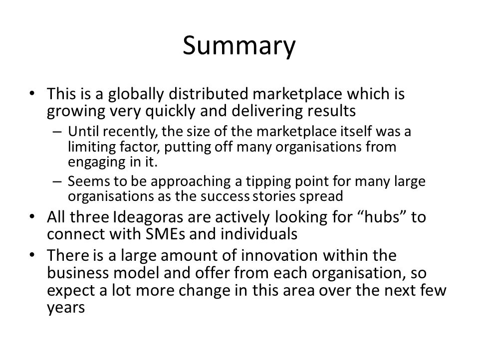 Summary This is a globally distributed marketplace which is growing very quickly and delivering results – Until recently, the size of the marketplace itself was a limiting factor, putting off many organisations from engaging in it.