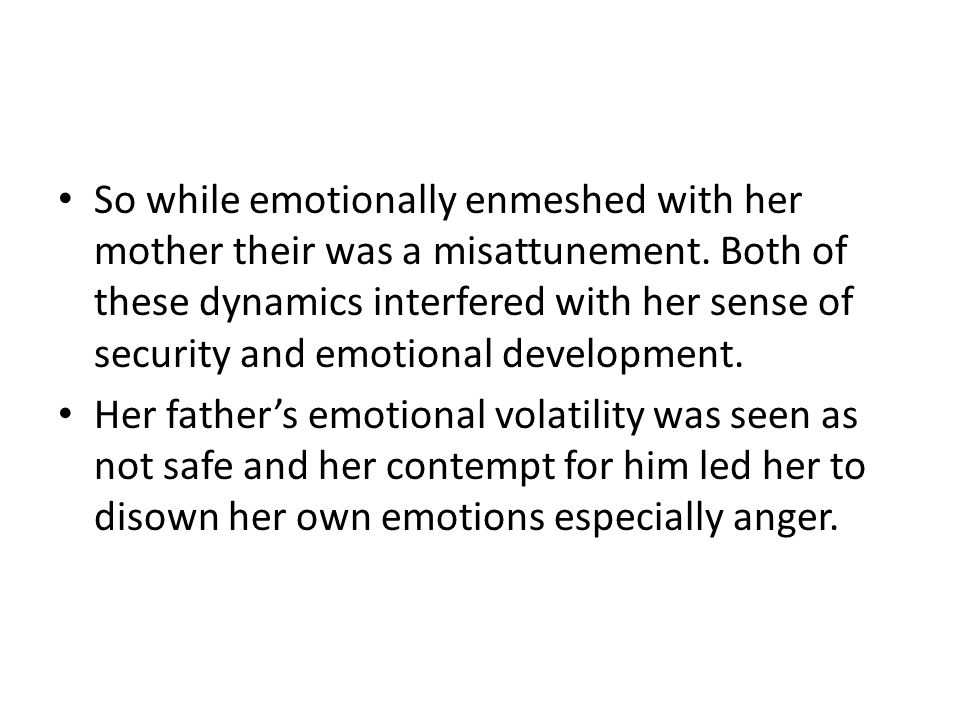 So while emotionally enmeshed with her mother their was a misattunement.
