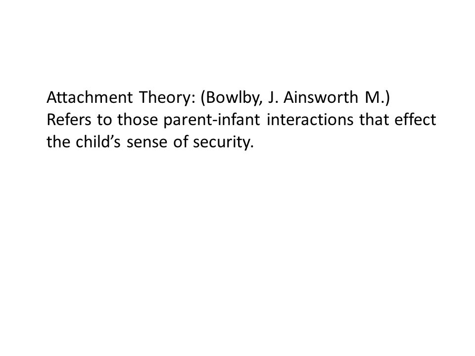 Attachment Theory: (Bowlby, J.