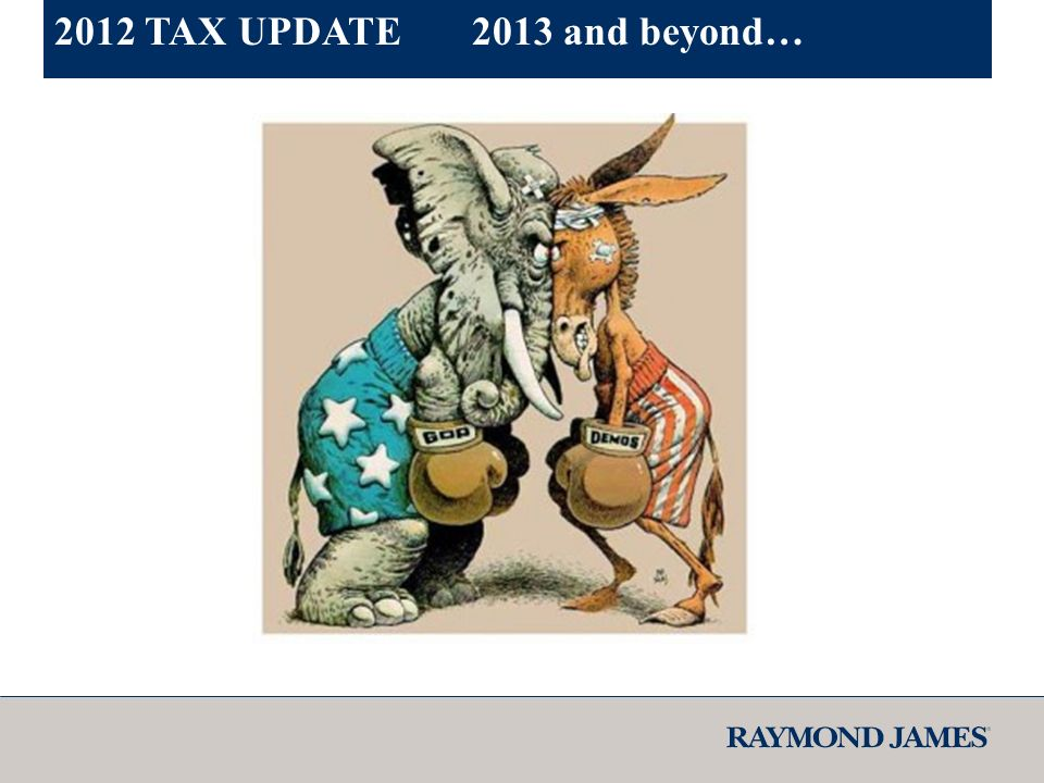 2012 TAX UPDATE2013 and beyond…