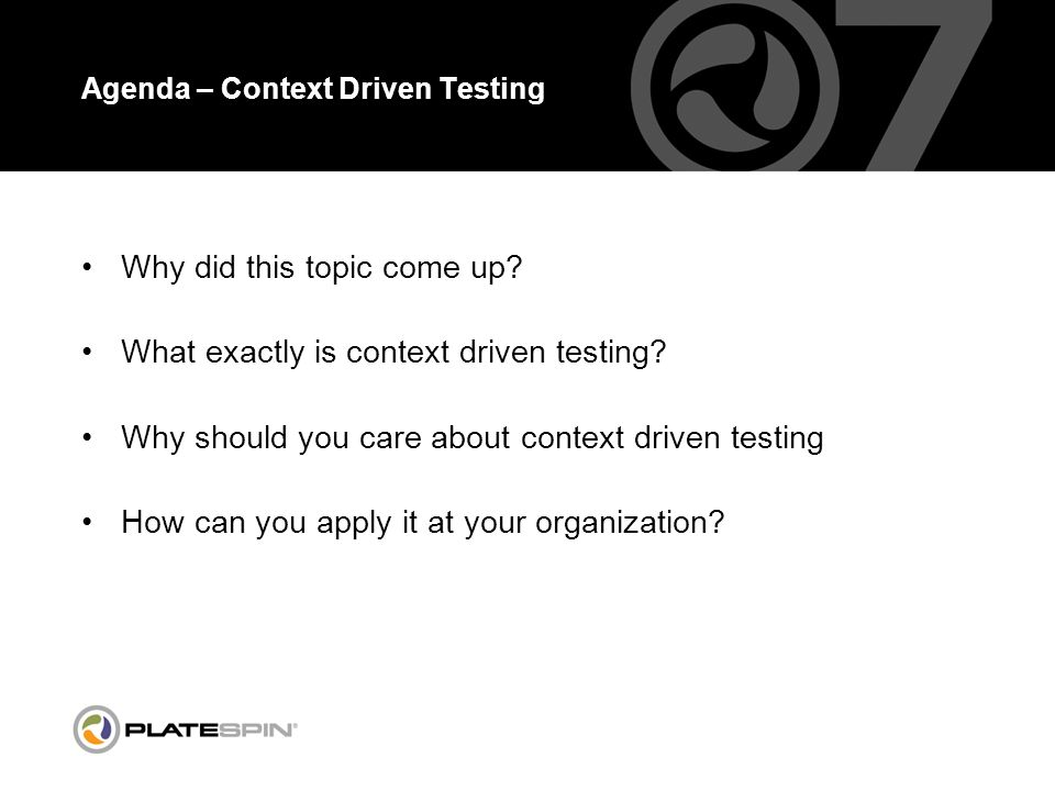 Agenda – Context Driven Testing Why did this topic come up.