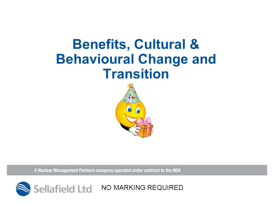 Benefits, Cultural & Behavioural Change and Transition NO MARKING REQUIRED