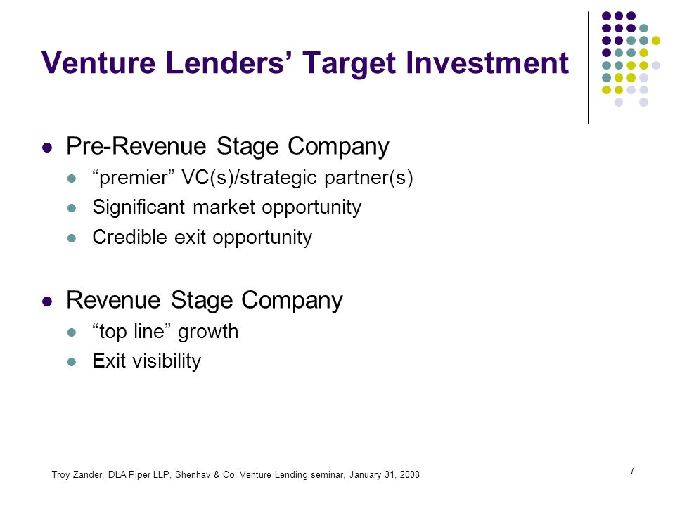 7 Venture Lenders Target Investment Pre-Revenue Stage Company premier VC(s)/strategic partner(s) Significant market opportunity Credible exit opportunity Revenue Stage Company top line growth Exit visibility Troy Zander, DLA Piper LLP, Shenhav & Co.