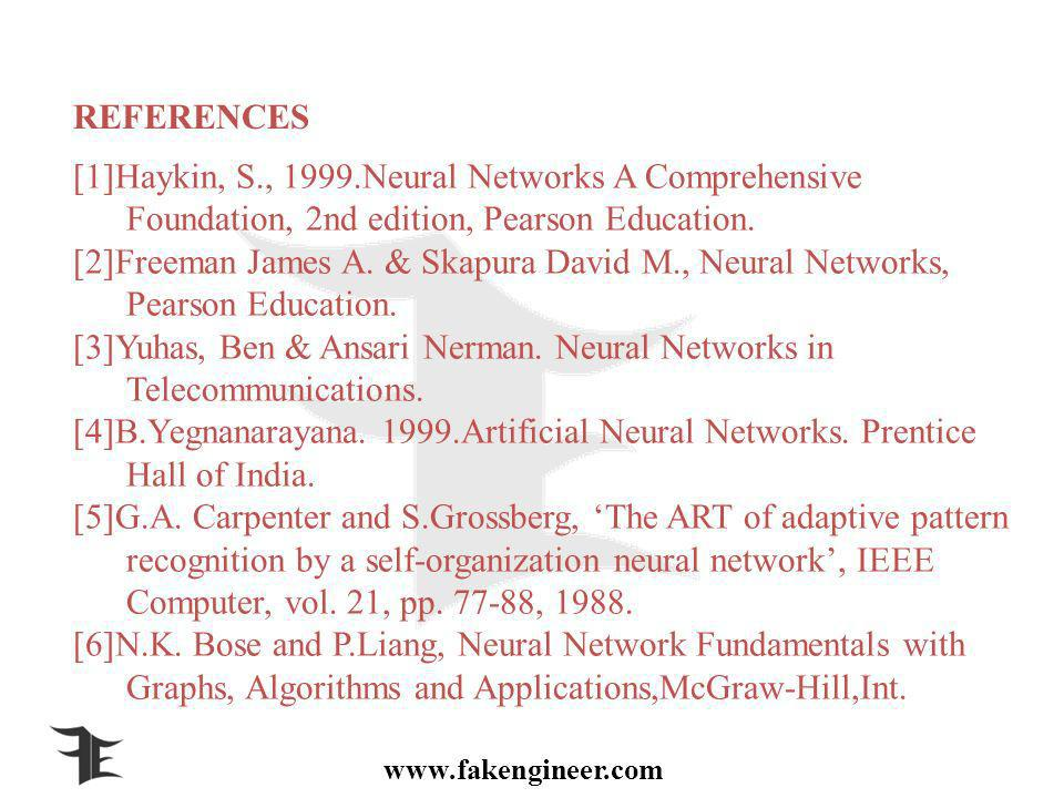 REFERENCES [1]Haykin, S., 1999.Neural Networks A Comprehensive Foundation, 2nd edition, Pearson Education.