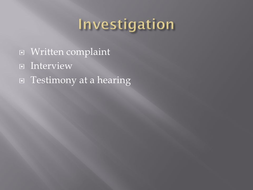 Written complaint Interview Testimony at a hearing