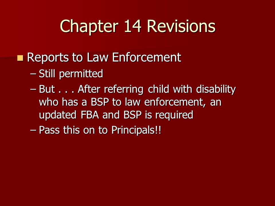 Chapter 14 Revisions Reports to Law Enforcement Reports to Law Enforcement –Still permitted –But...