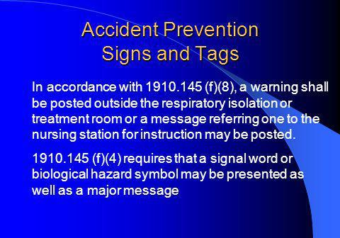Accident Prevention Signs and Tags In accordance with 1910.145 (f)(8), a warning shall be posted outside the respiratory isolation or treatment room or a message referring one to the nursing station for instruction may be posted.