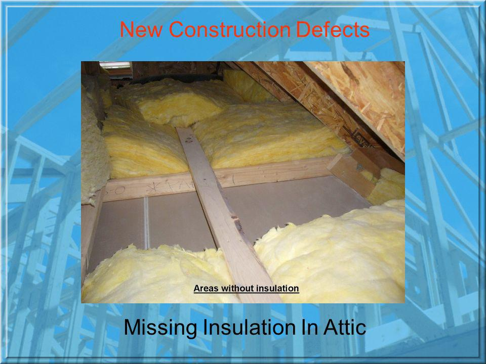 New Construction Defects Missing Insulation In Attic