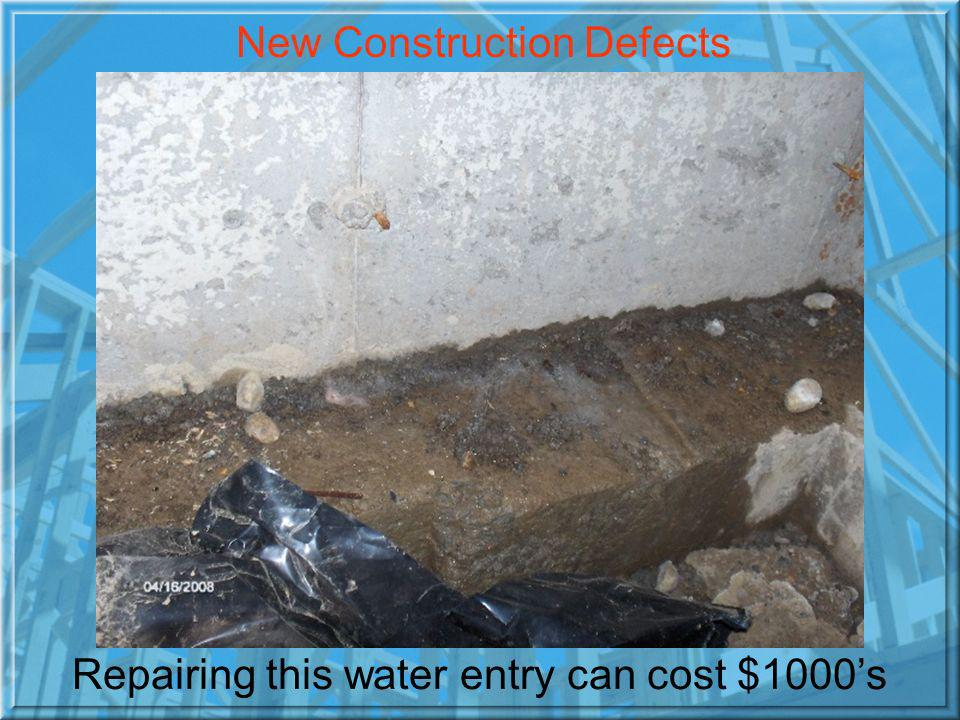 Repairing this water entry can cost $1000s New Construction Defects