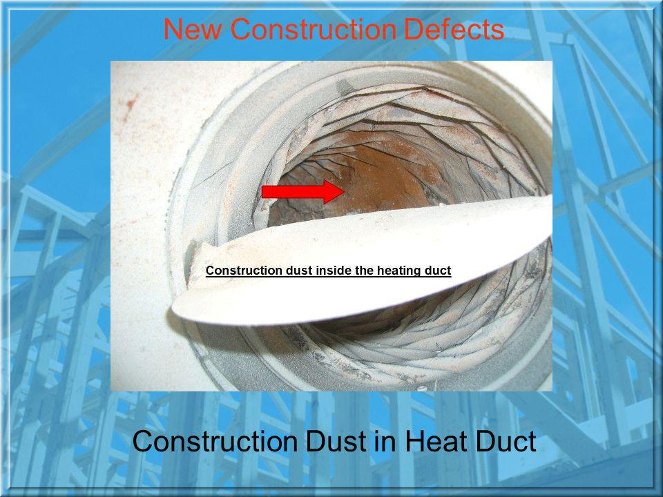 New Construction Defects Construction Dust in Heat Duct