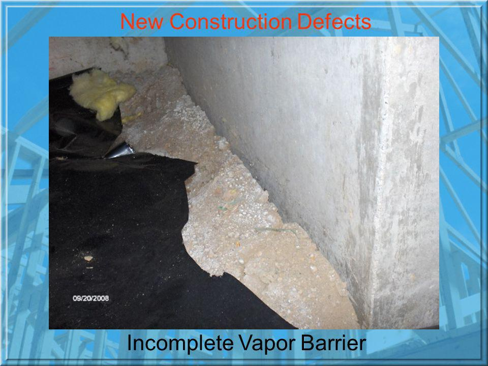 Incomplete Vapor Barrier New Construction Defects