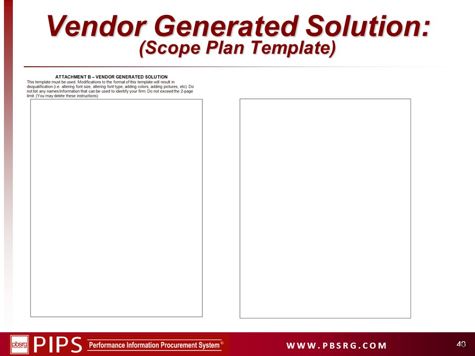 W W W. P B S R G. C O M 40 Vendor Generated Solution: (Scope Plan Template)