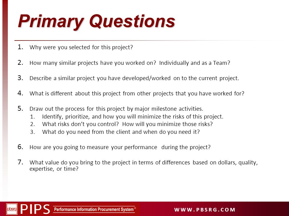 W W W. P B S R G. C O M Primary Questions 1. Why were you selected for this project.