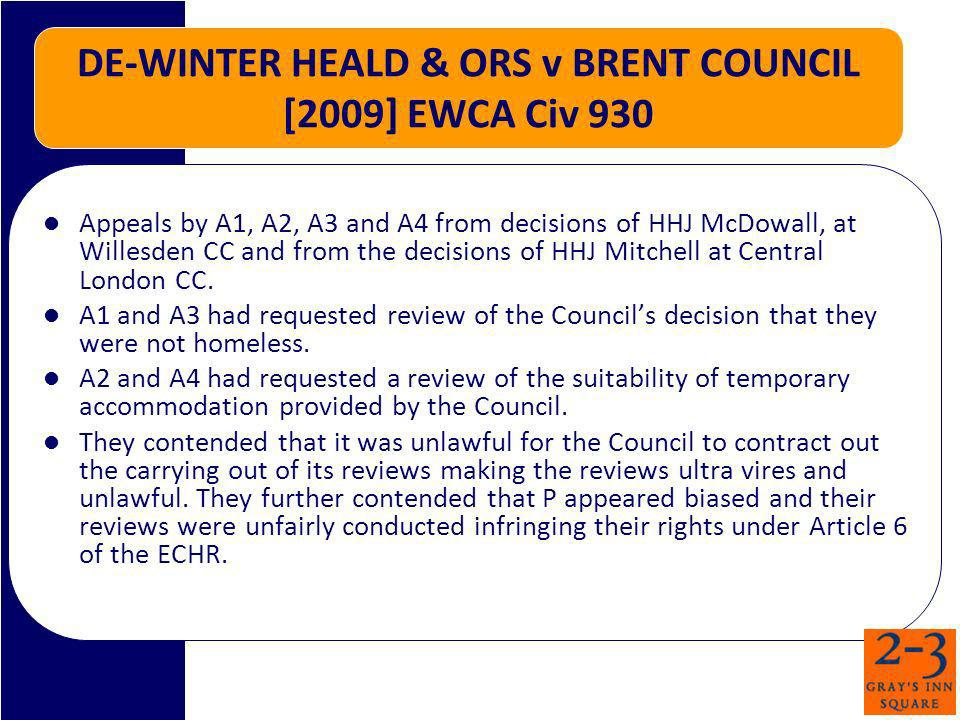 DE-WINTER HEALD & ORS v BRENT COUNCIL [2009] EWCA Civ 930 Appeals by A1, A2, A3 and A4 from decisions of HHJ McDowall, at Willesden CC and from the decisions of HHJ Mitchell at Central London CC.