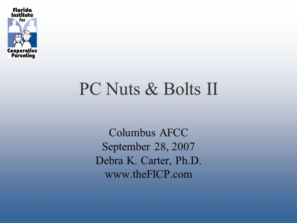 PC Nuts & Bolts II Columbus AFCC September 28, 2007 Debra K. Carter, Ph.D.
