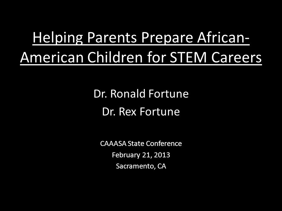 Helping Parents Prepare African- American Children for STEM Careers Dr.
