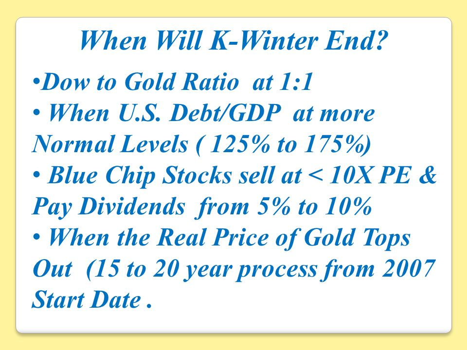 When Will K-Winter End. Dow to Gold Ratio at 1:1 When U.S.