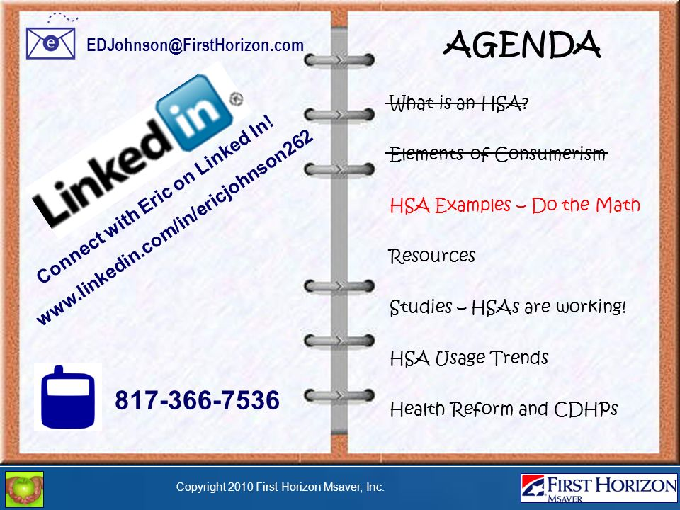 Copyright 2010 First Horizon Msaver, Inc. AGENDA What is an HSA.
