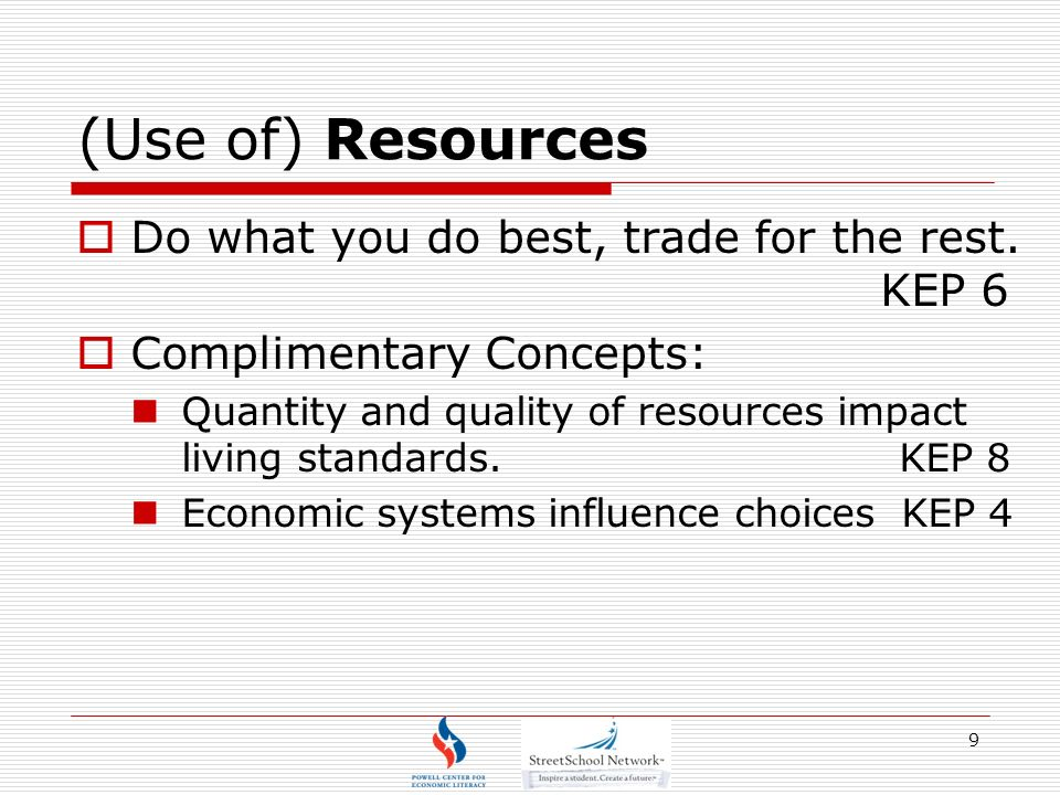 9 (Use of) Resources Do what you do best, trade for the rest.