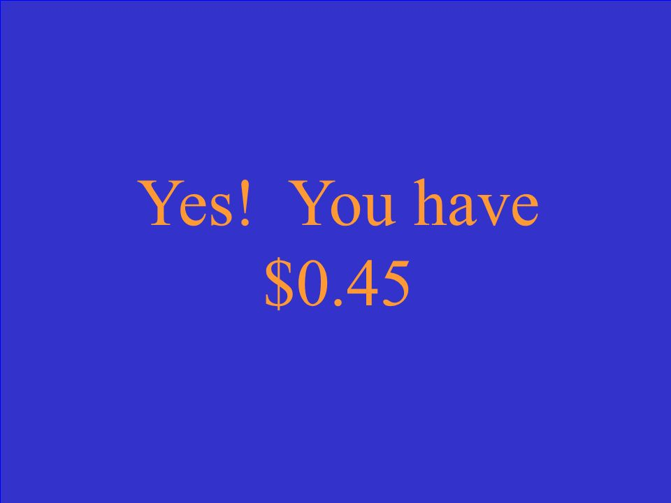 Yes! You have $0.45