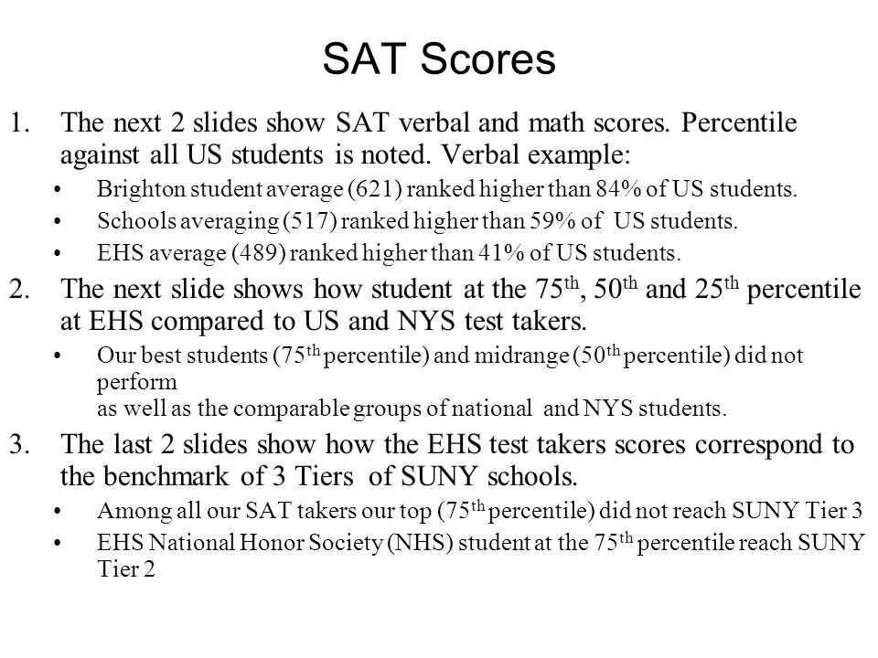 SAT Scores 1.The next 2 slides show SAT verbal and math scores.
