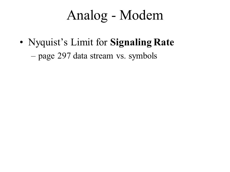 Analog - Modem Nyquists Limit for Signaling Rate –page 297 data stream vs. symbols